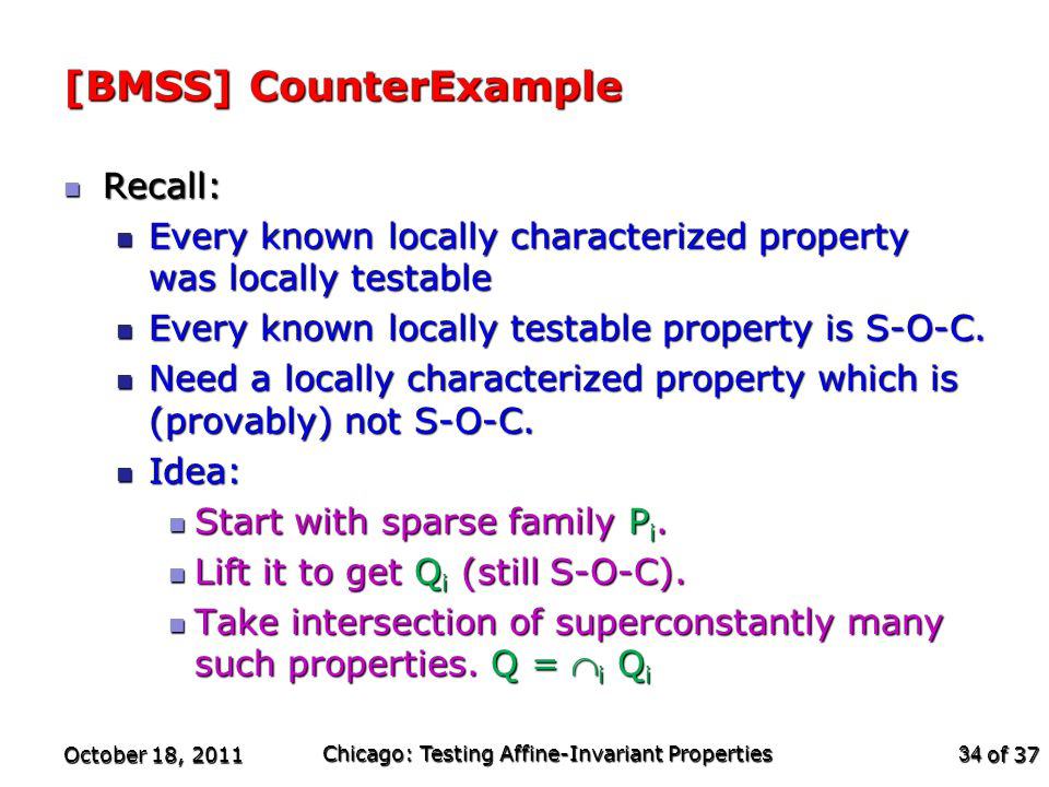 of 37 [BMSS] CounterExample Recall: Recall: Every known locally characterized property was locally testable Every known locally characterized property was locally testable Every known locally testable property is S-O-C.