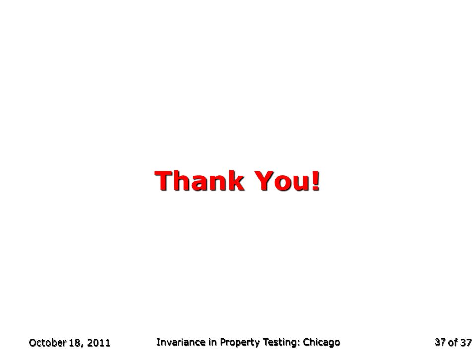 of 37 Thank You! October 18, 2011 Invariance in Property Testing: Chicago 37