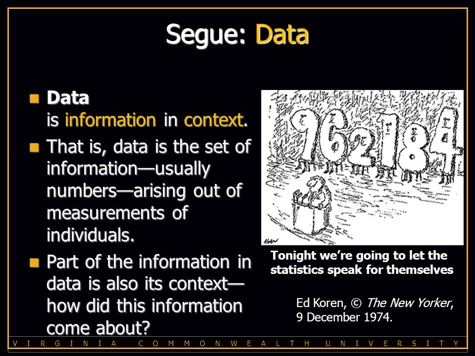 V I R G I N I A C O M M O N W E A L T H U N I V E R S I T Y Segue: Data Data is information in context.