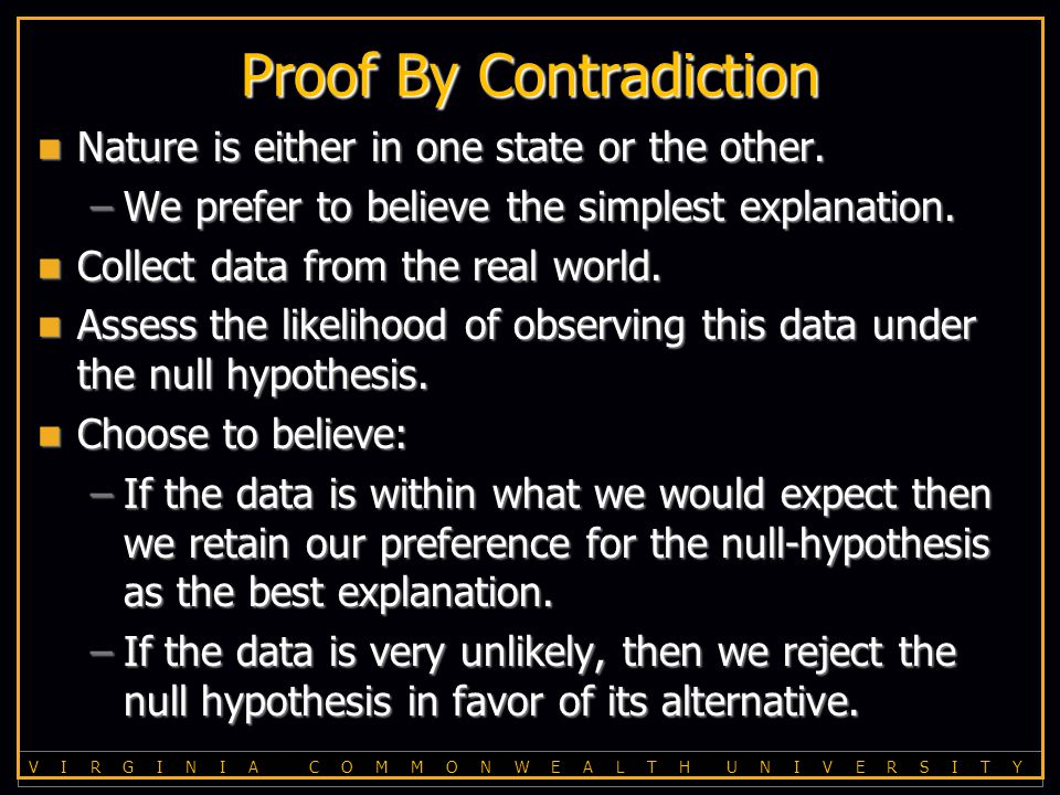 V I R G I N I A C O M M O N W E A L T H U N I V E R S I T Y Proof By Contradiction Nature is either in one state or the other.