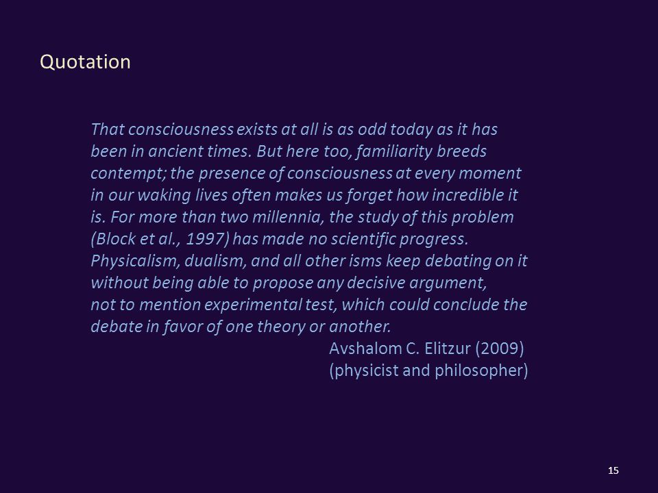 Quotation 15 That consciousness exists at all is as odd today as it has been in ancient times.