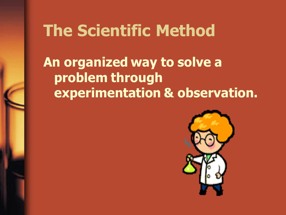An organized way to solve a problem through experimentation & observation.