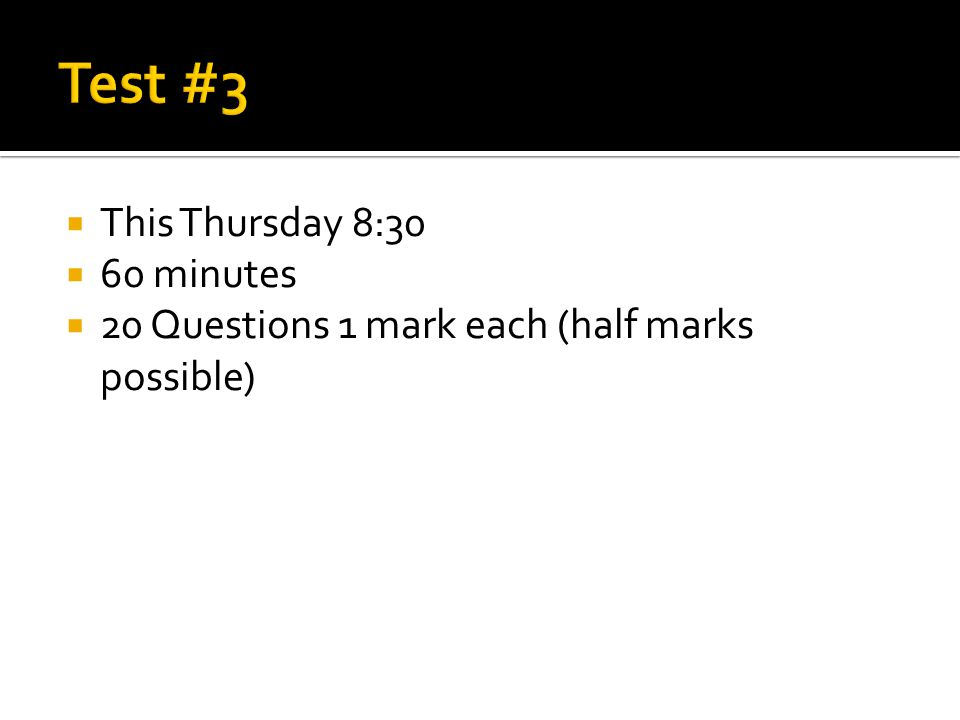  This Thursday 8:30  60 minutes  20 Questions 1 mark each (half marks possible)