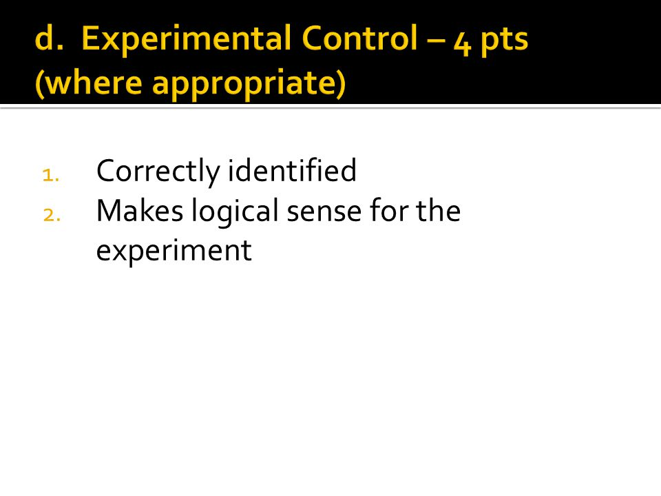 1. Correctly identified 2. Makes logical sense for the experiment