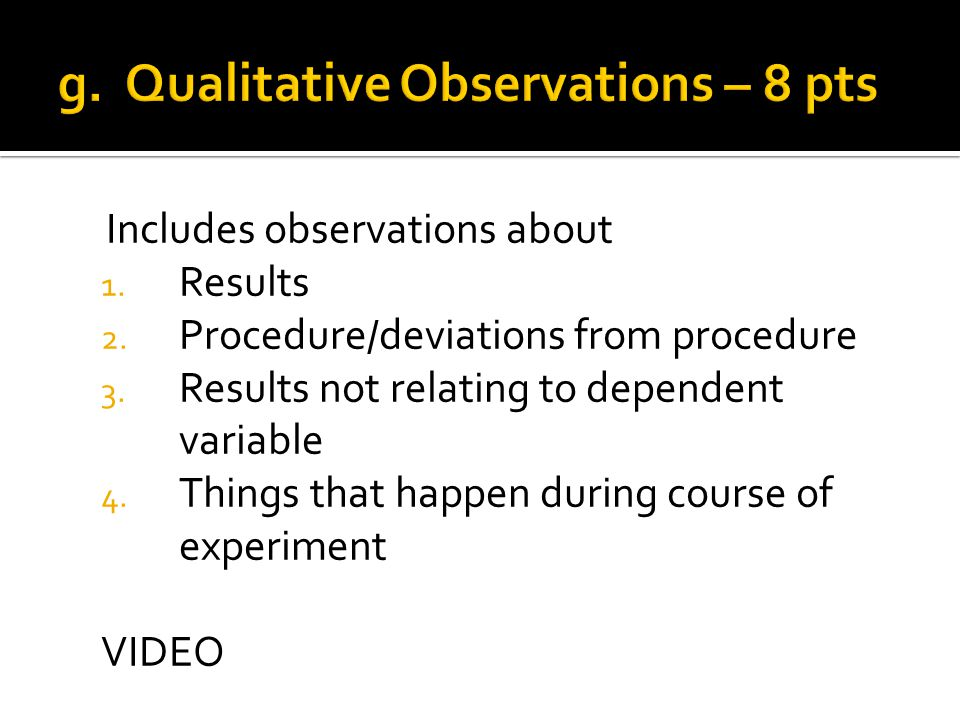 Includes observations about 1. Results 2. Procedure/deviations from procedure 3.