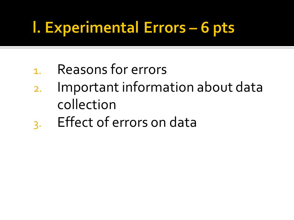 1. Reasons for errors 2. Important information about data collection 3. Effect of errors on data
