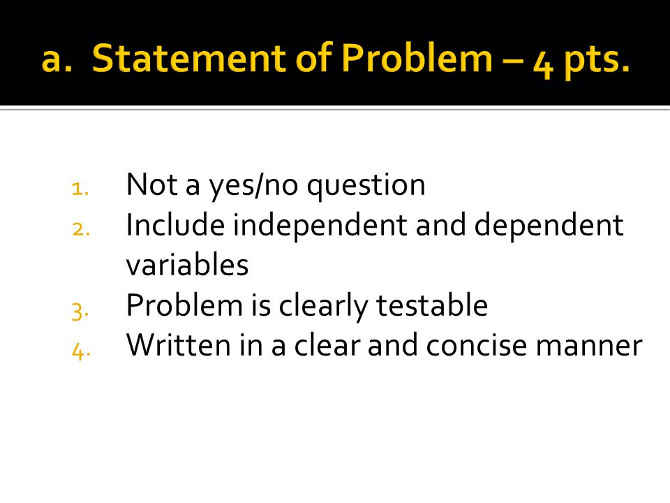 1. Not a yes/no question 2. Include independent and dependent variables 3.