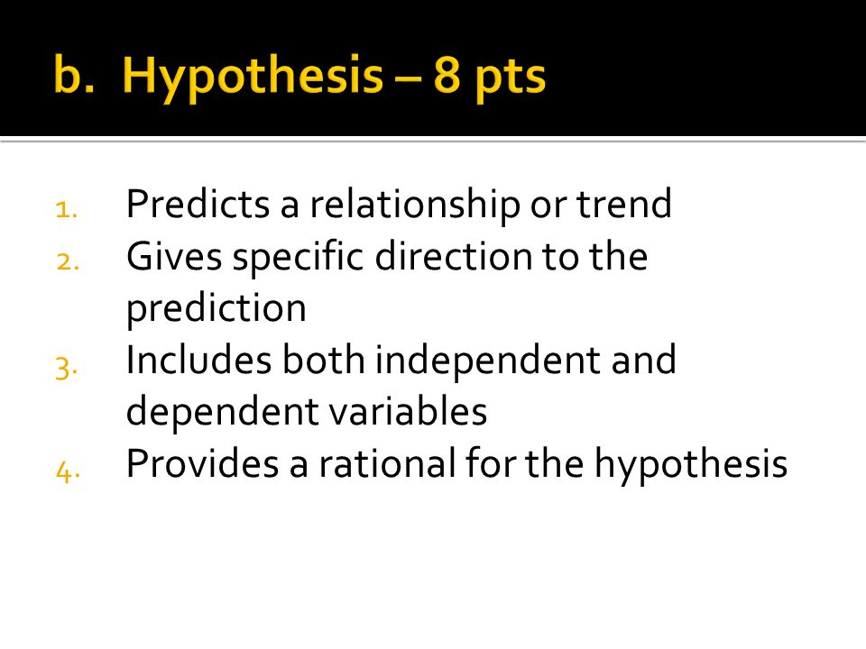1. Predicts a relationship or trend 2. Gives specific direction to the prediction 3.