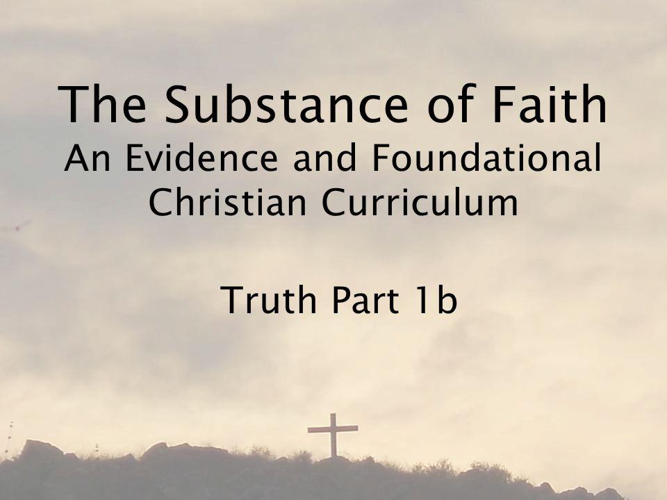 The Substance of Faith An Evidence and Foundational Christian Curriculum Truth Part 1b
