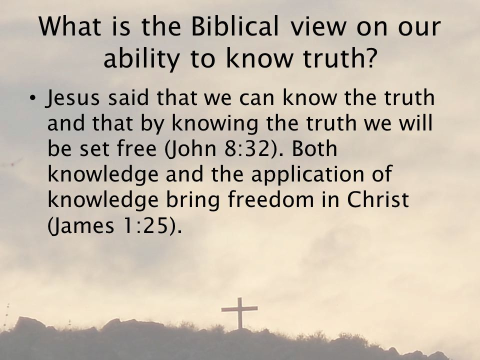 What is the Biblical view on our ability to know truth.