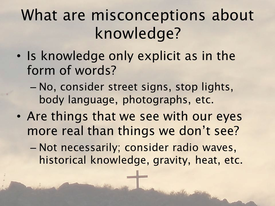 What are misconceptions about knowledge. Is knowledge only explicit as in the form of words.
