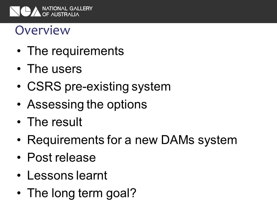 Overview The requirements The users CSRS pre-existing system Assessing the options The result Requirements for a new DAMs system Post release Lessons learnt The long term goal?
