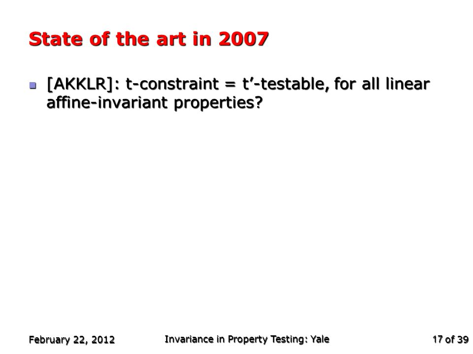 of 39 State of the art in 2007 [AKKLR]: t-constraint = t'-testable, for all linear affine-invariant properties.