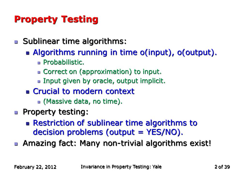 of 39 Non-testable Property - 1 AKKLR ( Alon,Kaufman,Krivelevich,Litsyn,Ron ) Conjecture: AKKLR ( Alon,Kaufman,Krivelevich,Litsyn,Ron ) Conjecture: If a linear property is 2-transitive and has a k- local constraint then it is testable.