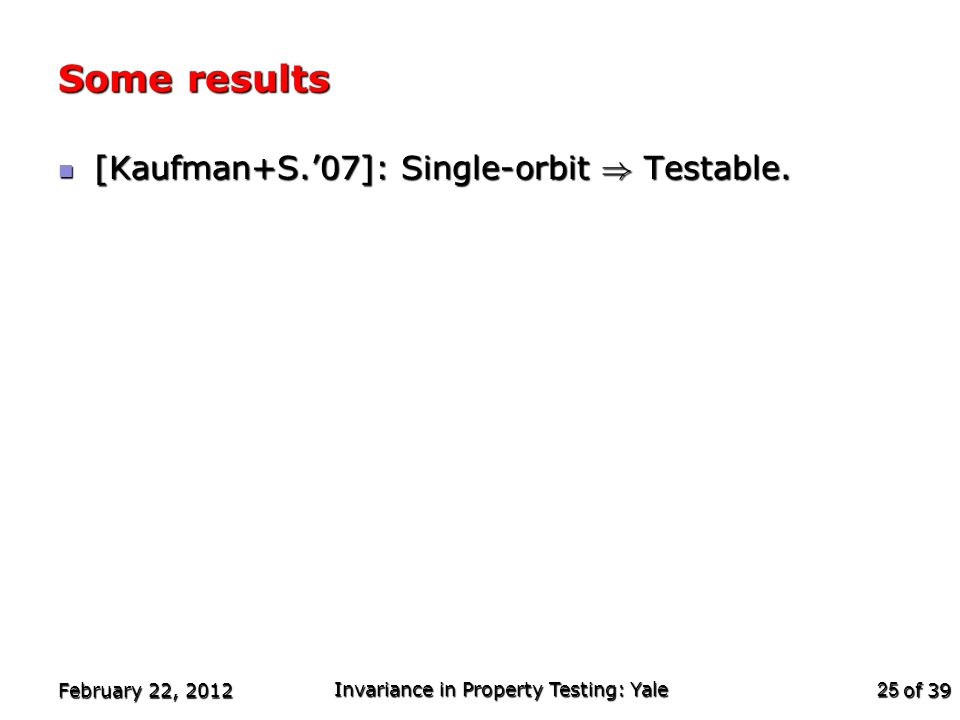 of 39 Some results [Kaufman+S.'07]: Single-orbit ) Testable.