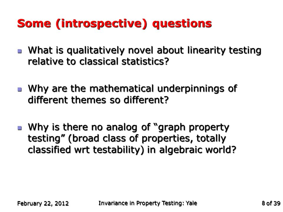 of 39 Some (introspective) questions What is qualitatively novel about linearity testing relative to classical statistics.