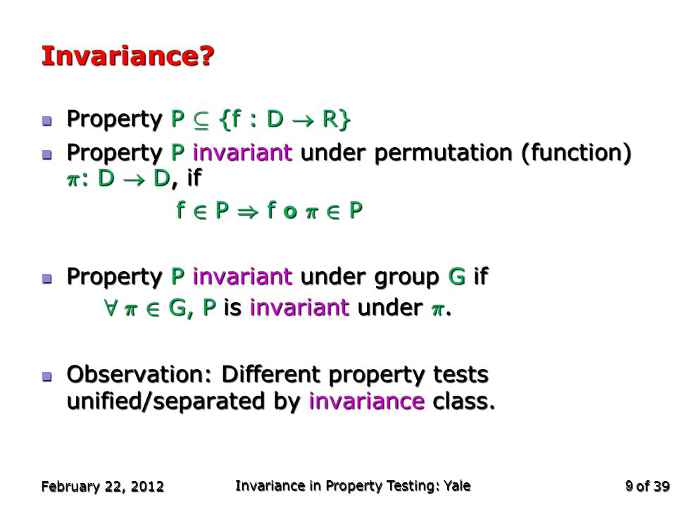 of 39 Pictorial Summary February 22, 2012 Invariance in Property Testing: Yale 10 All properties Statistical Properties Linearity/Low-deg Graph Invariance Boolean invariance Testable.