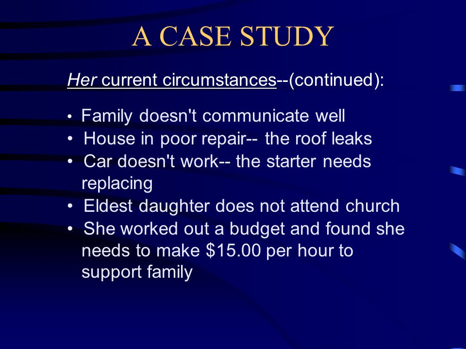 A CASE STUDY Sister Clark meets with the HPGL: Her current circumstances: Divorced Low self-esteem because of spouse abuse High school education Working 2 minimum wage jobs No medical benefits Five daughters ages 6 to 15 Daughter has an impacted wisdom tooth and she cannot afford dental care