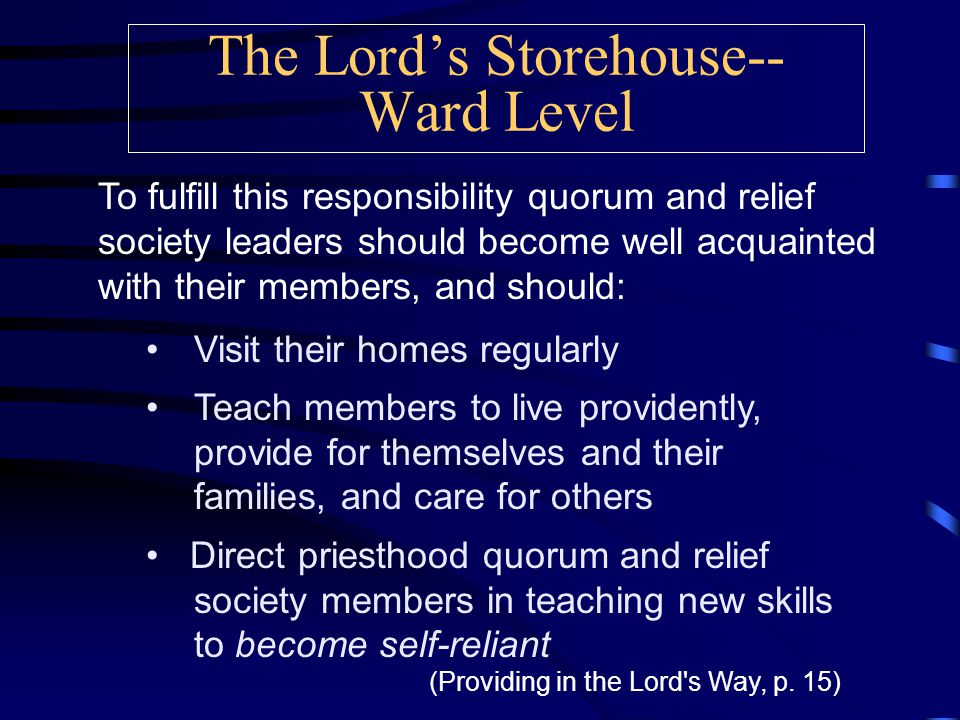 The Lord's Storehouse-- Ward Level PRIESTHOOD AND RELIEF SOCIETY DUTIES: The priesthood quorums and the Relief Society are responsible for helping members resolve long- term needs.