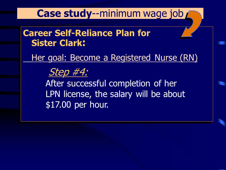 Career Self-Reliance Plan for Sister Clark : Her goal: Become a Registered Nurse (RN) Step #3: Sister Clark begins a 2 year course to become a Licensed Practical Nurse at the same training site.