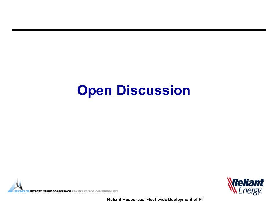 Reliant Resources Fleet wide Deployment of PI Open Discussion