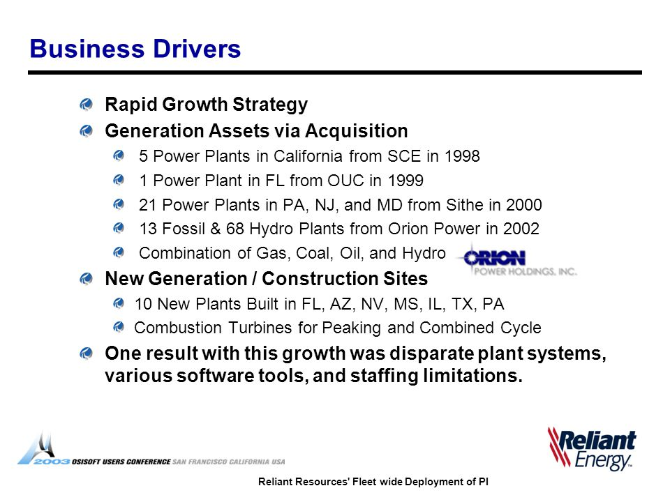 Reliant Resources' Fleet wide Deployment of PI Business Drivers Rapid Growth Strategy Generation Assets via Acquisition 5 Power Plants in California f