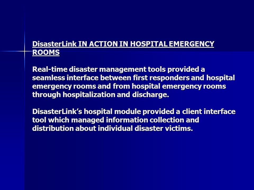 DisasterLink IN ACTION IN HOSPITAL EMERGENCY ROOMS Real-time disaster management tools provided a seamless interface between first responders and hospital emergency rooms and from hospital emergency rooms through hospitalization and discharge.