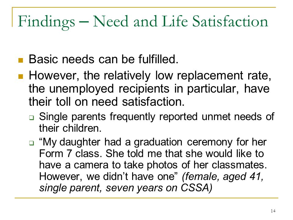 14 Findings – Need and Life Satisfaction Basic needs can be fulfilled. However, the relatively low replacement rate, the unemployed recipients in part