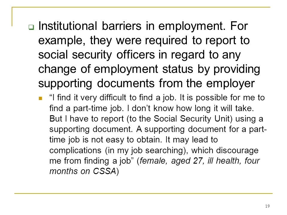19  Institutional barriers in employment. For example, they were required to report to social security officers in regard to any change of employment