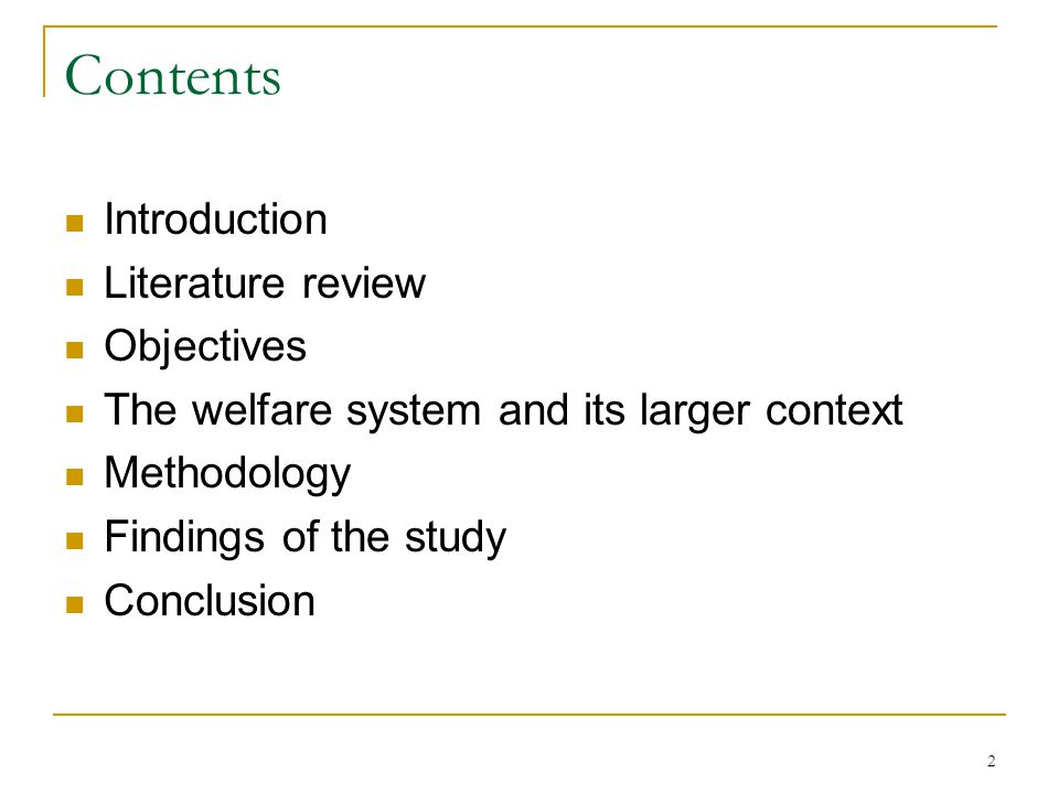 2 Contents Introduction Literature review Objectives The welfare system and its larger context Methodology Findings of the study Conclusion