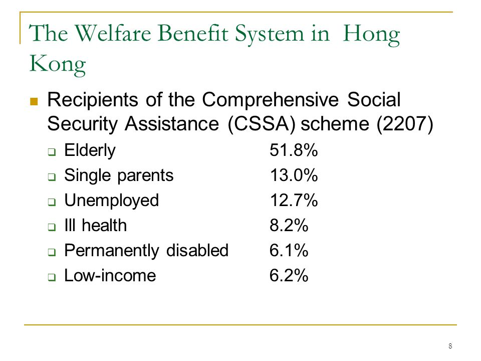 8 The Welfare Benefit System in Hong Kong Recipients of the Comprehensive Social Security Assistance (CSSA) scheme (2207)  Elderly51.8%  Single pare