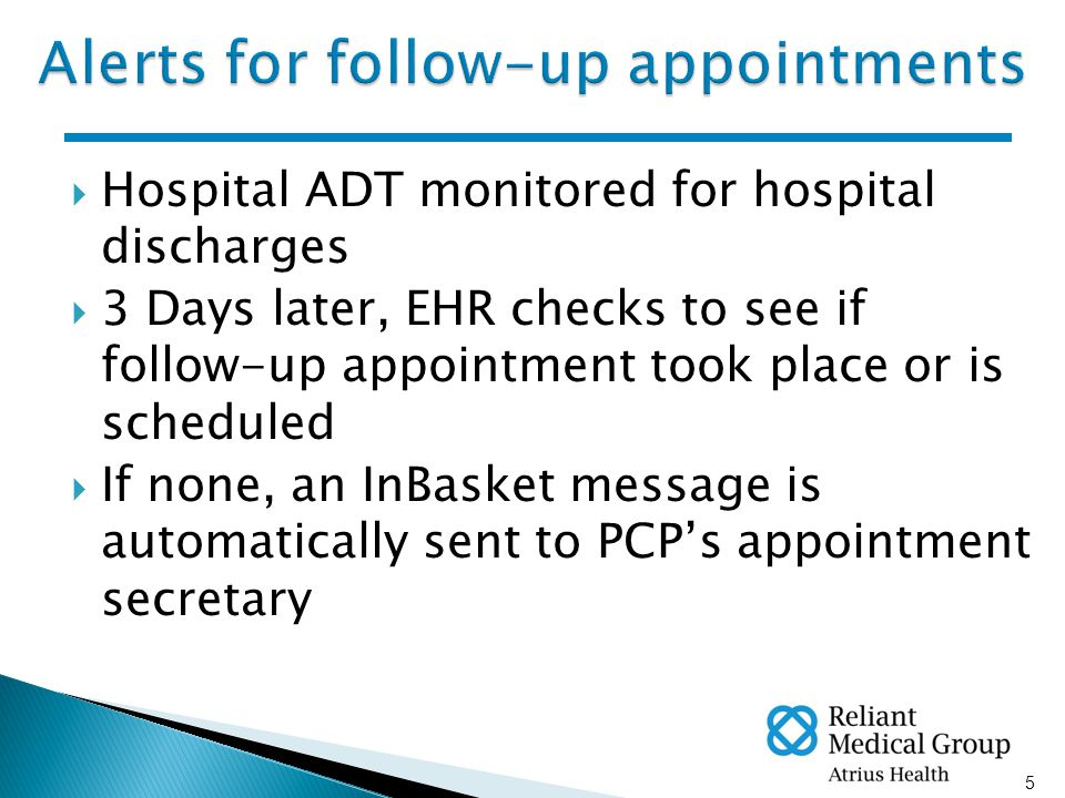 5  Hospital ADT monitored for hospital discharges  3 Days later, EHR checks to see if follow-up appointment took place or is scheduled  If none, an InBasket message is automatically sent to PCP's appointment secretary