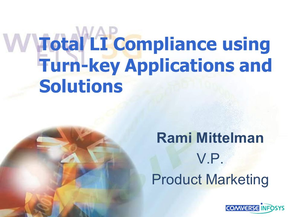 Total LI Compliance using Turn-key Applications and Solutions Rami Mittelman V.P. Product Marketing