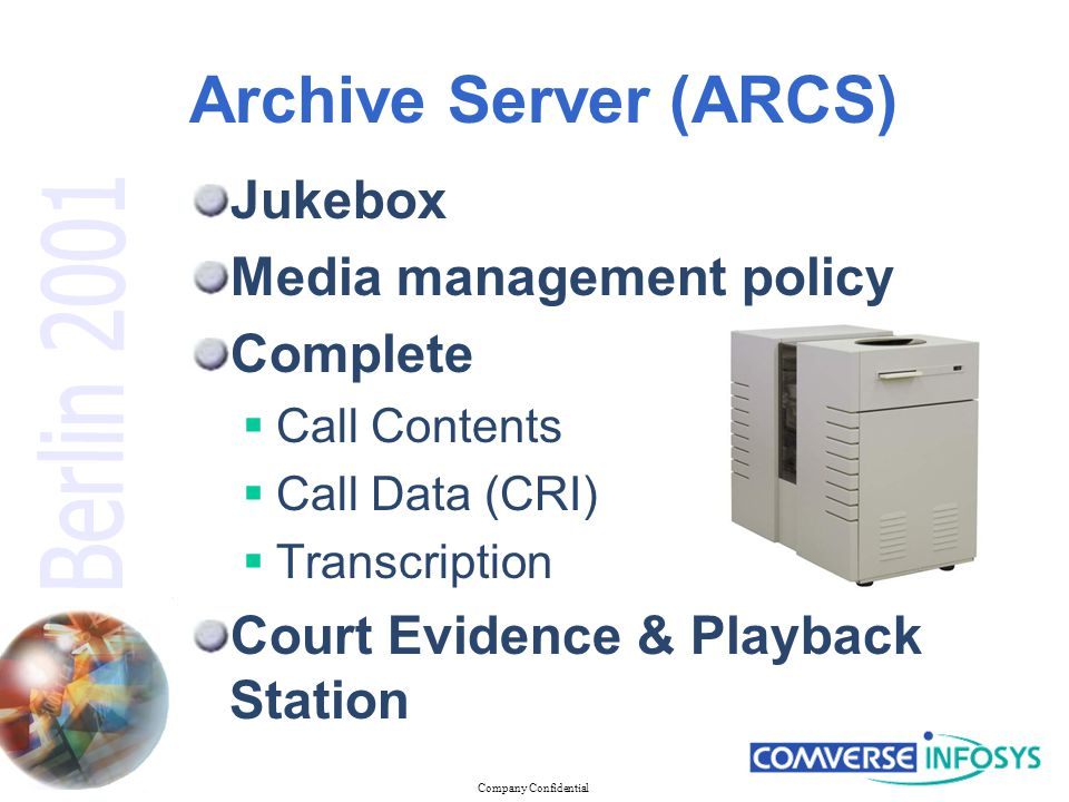 Company Confidential Archive Server (ARCS) Jukebox Media management policy Complete  Call Contents  Call Data (CRI)  Transcription Court Evidence & Playback Station