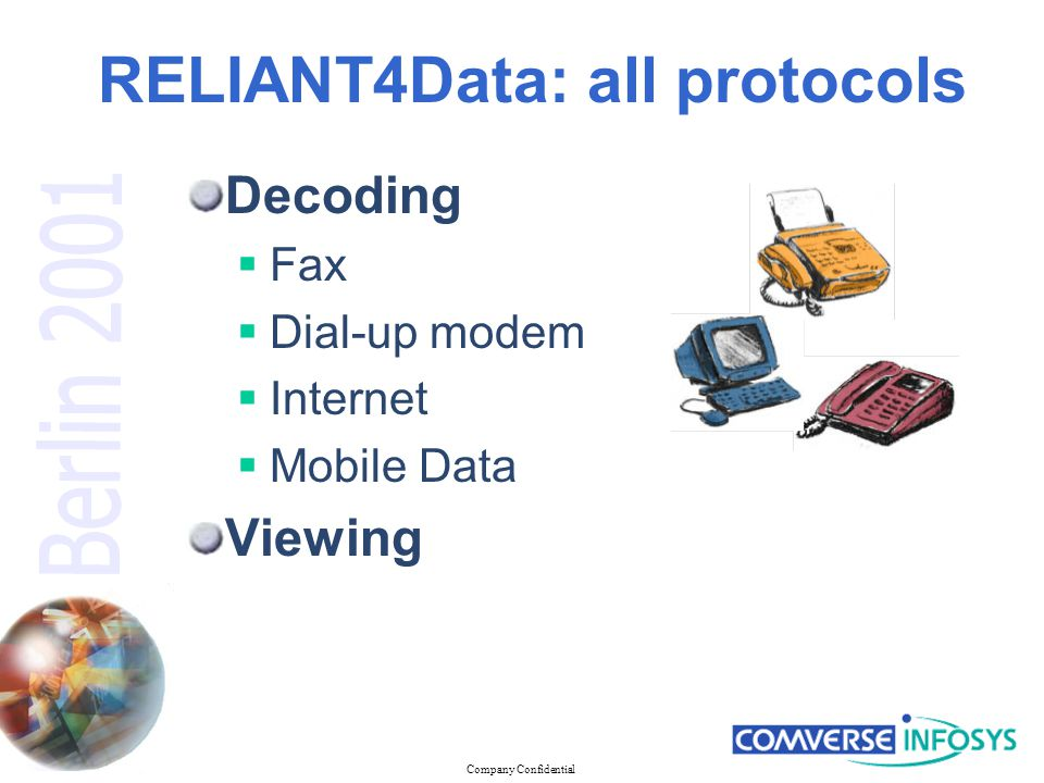 Company Confidential RELIANT4Data: all protocols Decoding  Fax  Dial-up modem  Internet  Mobile Data Viewing