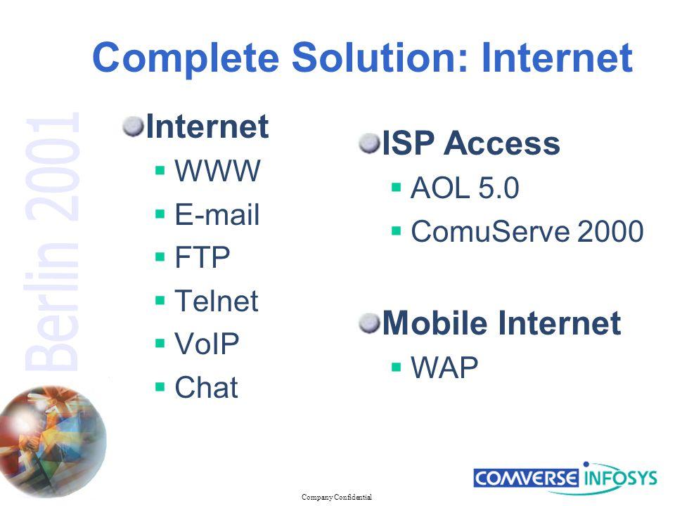 Company Confidential Complete Solution: Internet Internet  WWW  E-mail  FTP  Telnet  VoIP  Chat Mobile Internet  WAP ISP Access  AOL 5.0  ComuServe 2000