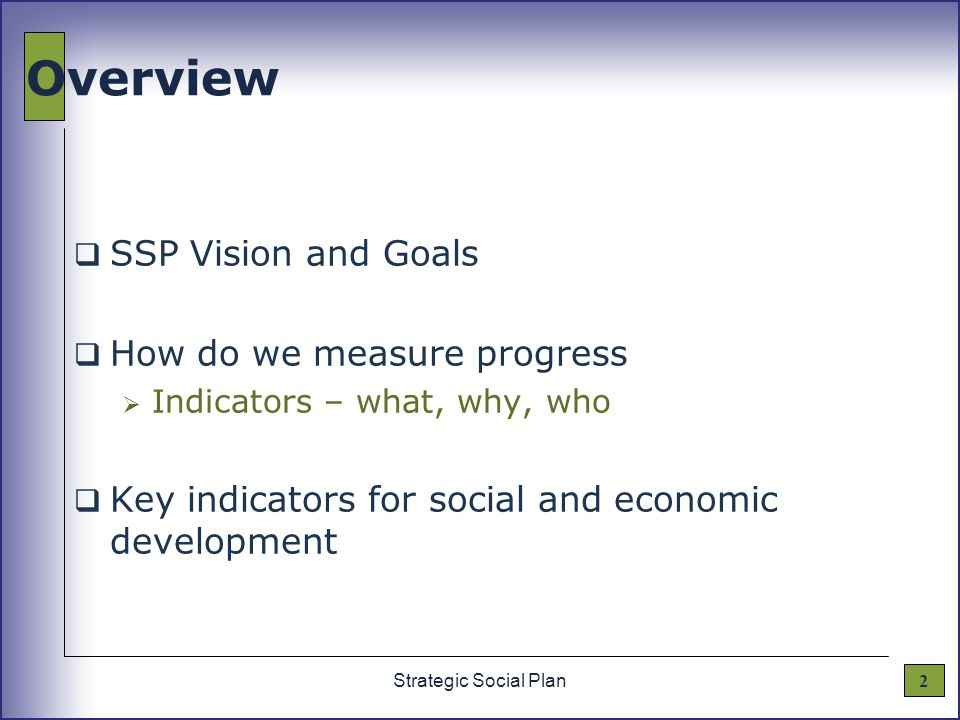 2Strategic Social Plan Overview  SSP Vision and Goals  How do we measure progress  Indicators – what, why, who  Key indicators for social and economic development