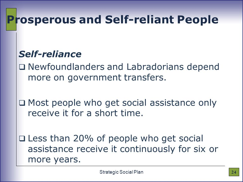 24Strategic Social Plan Prosperous and Self-reliant People Self-reliance  Newfoundlanders and Labradorians depend more on government transfers.