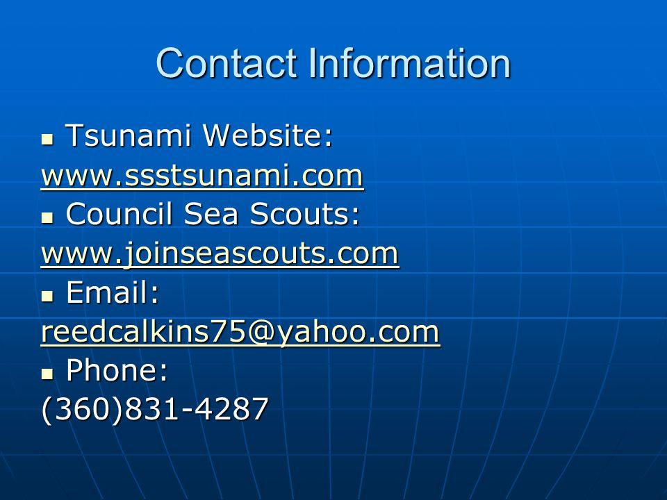 Contact Information Tsunami Website: Tsunami Website: www.ssstsunami.com Council Sea Scouts: Council Sea Scouts: www.joinseascouts.com Email: Email: reedcalkins75@yahoo.com Phone: Phone:(360)831-4287