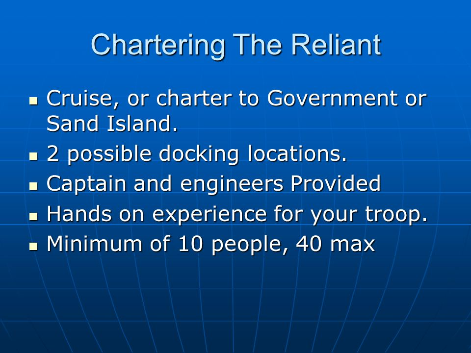 Chartering The Reliant Cruise, or charter to Government or Sand Island.