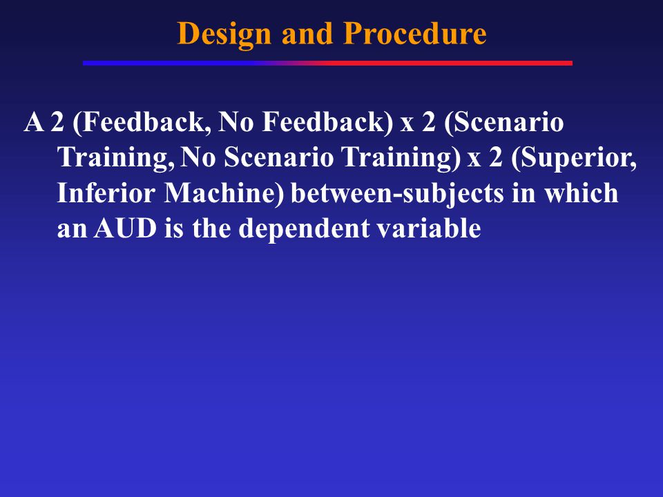 Design and Procedure 1.Receive scenario training or control information 2.Perform 280 target detection trials 3.Feedback group is told how many errors that they and the machine made.