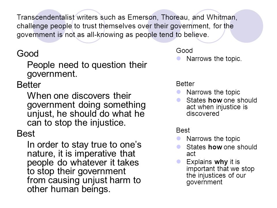 Transcendentalist writers such as Emerson, Thoreau, and Whitman, challenge people to trust themselves over their government, for the government is not as all-knowing as people tend to believe.