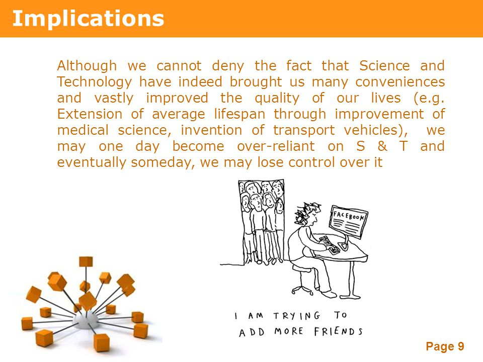 Powerpoint Templates Page 9 Implications Although we cannot deny the fact that Science and Technology have indeed brought us many conveniences and vas