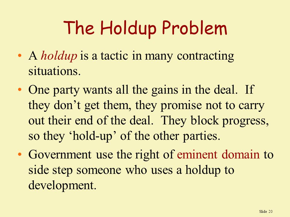 Slide 20 The Holdup Problem A holdup is a tactic in many contracting situations.