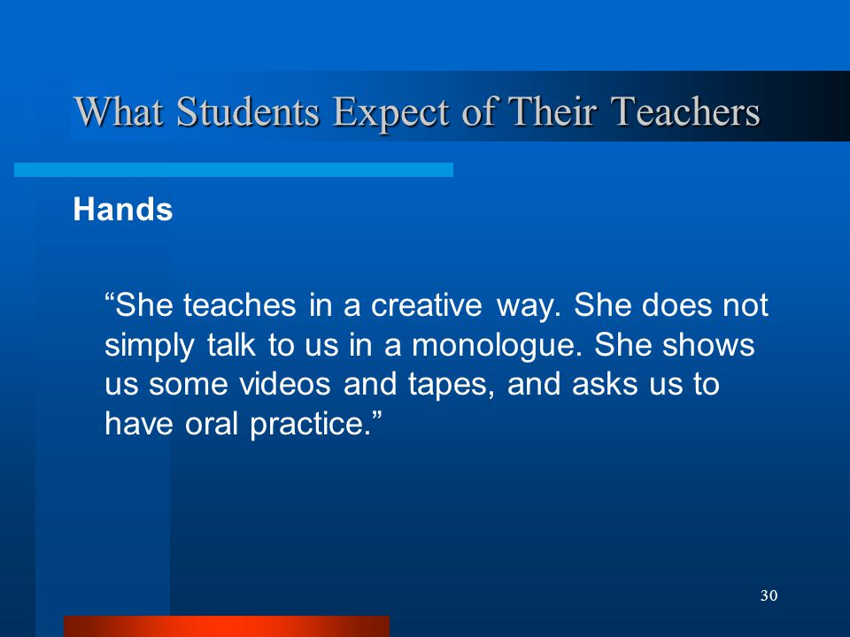 30 What Students Expect of Their Teachers Hands She teaches in a creative way.