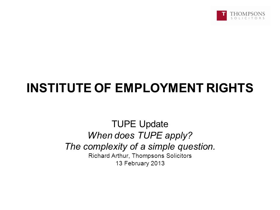 INSTITUTE OF EMPLOYMENT RIGHTS TUPE Update When does TUPE apply.