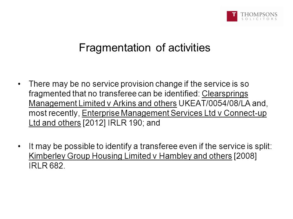 Fragmentation of activities There may be no service provision change if the service is so fragmented that no transferee can be identified: Clearspring