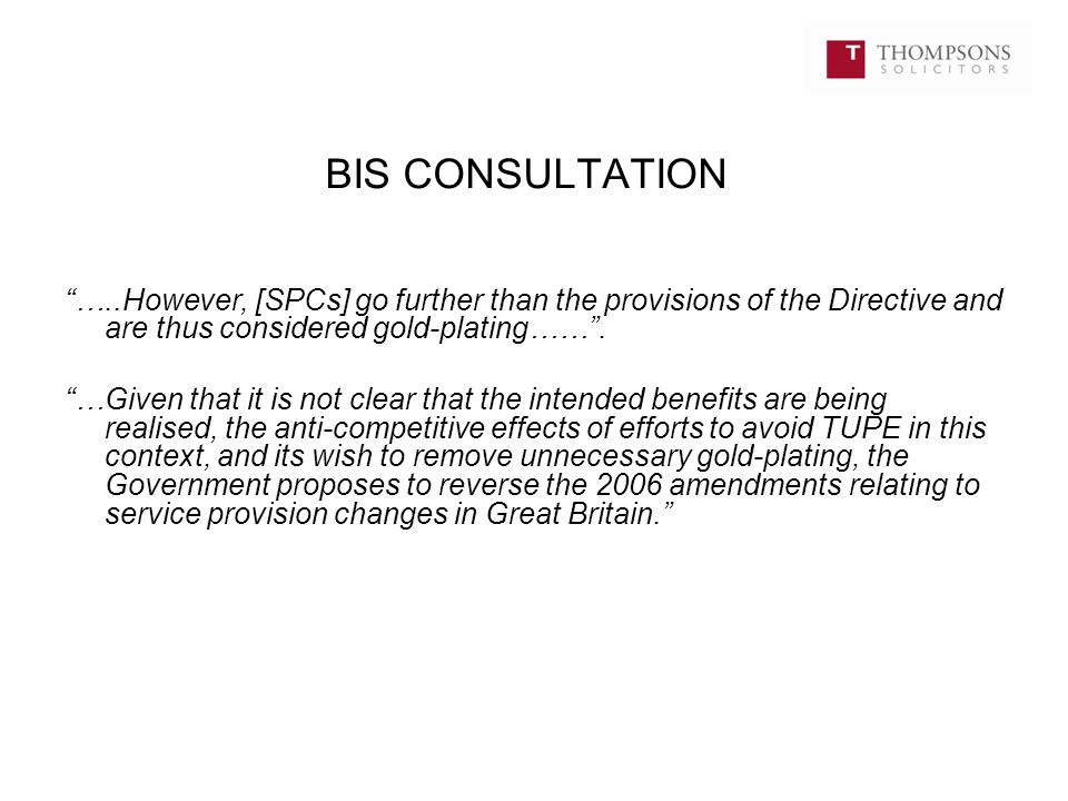 BIS CONSULTATION …..However, [SPCs] go further than the provisions of the Directive and are thus considered gold-plating…… .