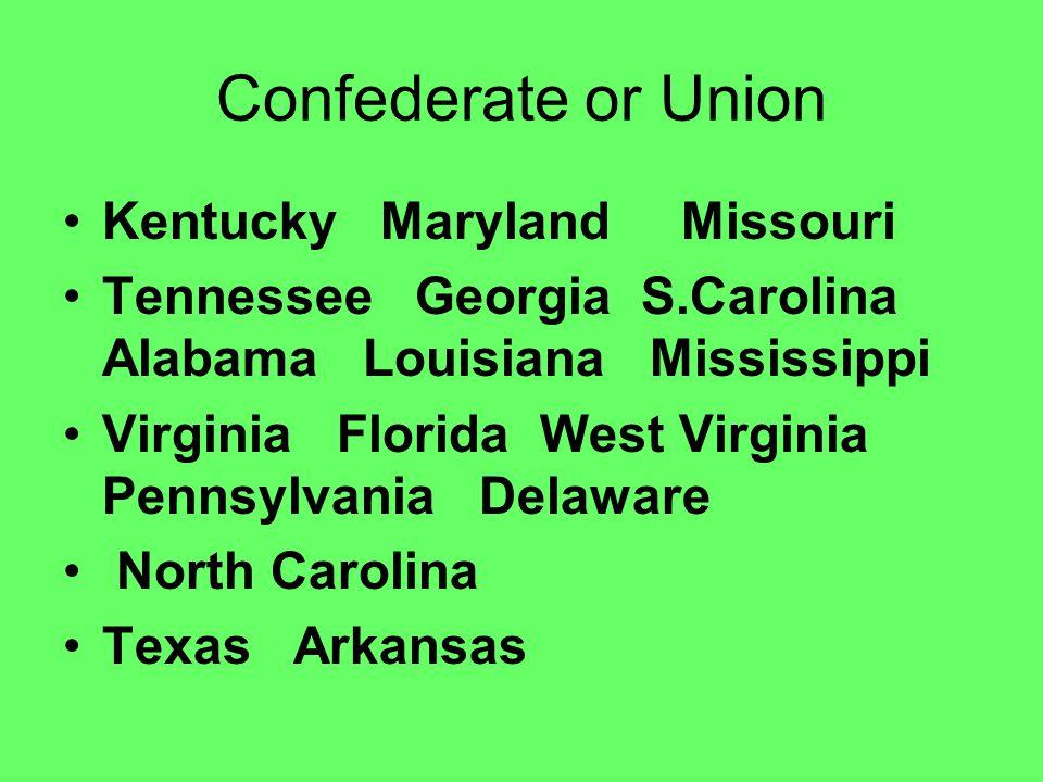Confederate or Union Kentucky Maryland Missouri Tennessee Georgia S.Carolina Alabama Louisiana Mississippi Virginia Florida West Virginia Pennsylvania