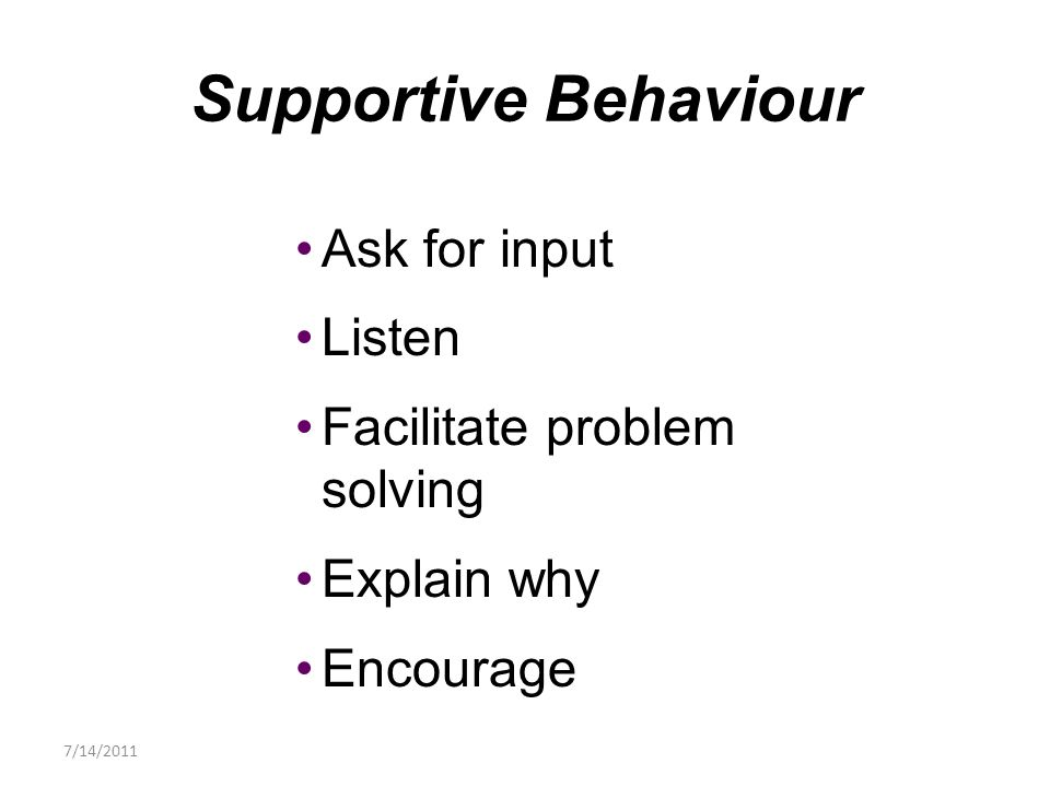 Ask for input Listen Facilitate problem solving Explain why Encourage Supportive Behaviour 7/14/2011